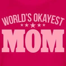 WORLD-S-OKAYEST-MOM-Women-s-T-Shirts